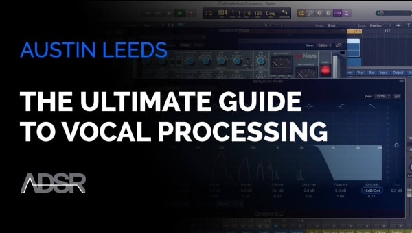 ADSR Sounds The Ultimate Vocal Processing Guide Course