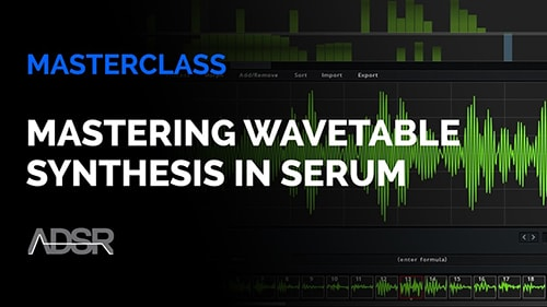 ADSR Sounds Mastering Wavetable Synthesis in Serum Course