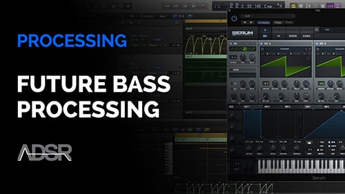 ADSR Sounds Future Bass Processing Course