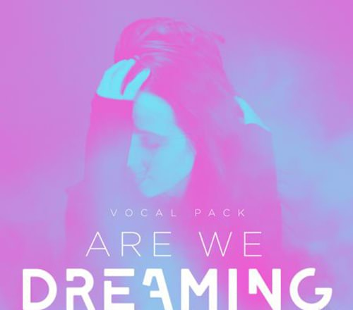 "Splice ""Are We Dreaming"" Vocal Pack WAV"