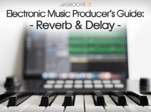 Groove3 Electronic Music Producer's Guide Reverb & Delay
