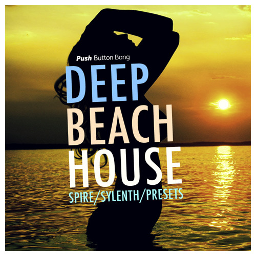 Deep Beach House: Spire & Sylenth Presets