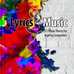 Lyrics and Music Music Theory and Songwriting Techniques for Aspiring Songwriters