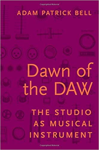 Dawn of the DAW: The Studio as Musical Instrument PDF
