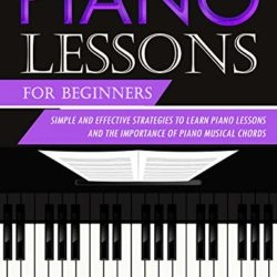 Piano Lessons for Beginners: Simple and Effective Strategies to Learn Piano Lessons and the Importance of Piano Musical Chords