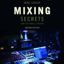 Mixing Secrets for the Small Studio 2nd Edition PDF