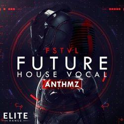 FSTVL Future House Vocal ANTHMZ WAV MIDI PRESETS