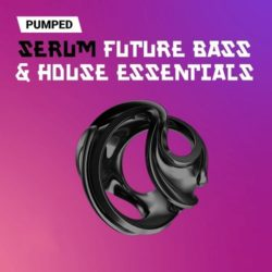 Pumped Serum Future Bass & House Essentials