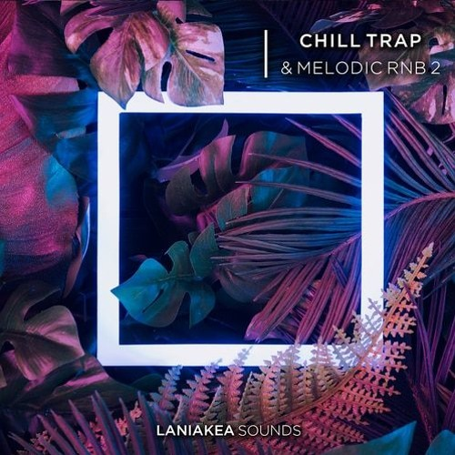 Laniakea Sounds Chill Trap & Melodic RnB Vol.2