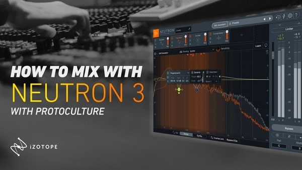 Sonic Academy How To Mix using iZotope Neutron 3 with Protoculture TUTORIAL