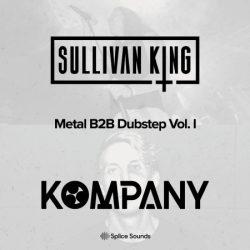 Splice Sullivan King & Kompany present Metal B2B Dubstep Vol.1 WAV
