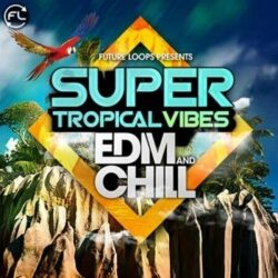 Super Tropical Vibes - EDM & Chill WAV MIDI