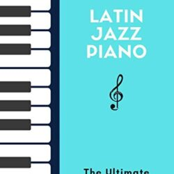 How To Play Latin Jazz Piano: The Ultimate Guide - Hal Leonard Keyboard Style Series PDF