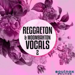 Equinox Sounds Reggaeton and Moombahton Vocals Vol.2 WAV MIDI