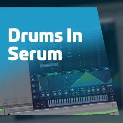 Drums In Serum TUTORIAL