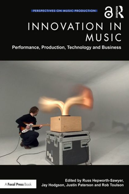 Innovation in Music: Performance, Production, Technology, and Business
