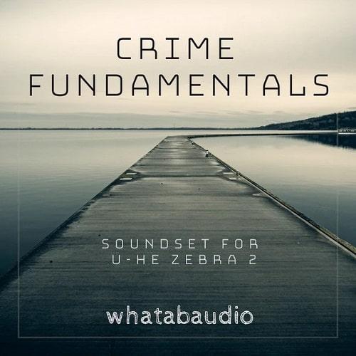 Whatabaudio Crime Fundamentals Soundset For u-he Zebra 2