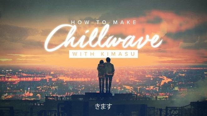 How To Make Chillwave with Kimasu