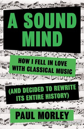 A Sound Mind: How I Fell in Love with Classical Music & Decided to Rewrite its Entire History