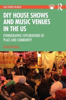 DIY House Shows & Music Venues in the US: Ethnographic Explorations of Place & Community